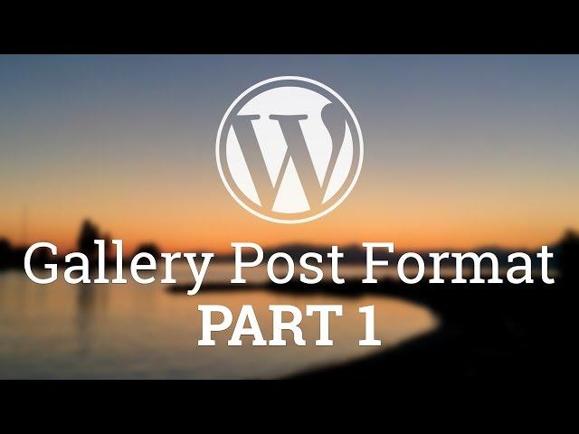 Part 25 - WordPress Theme Development - Gallery Post Format - PART 1