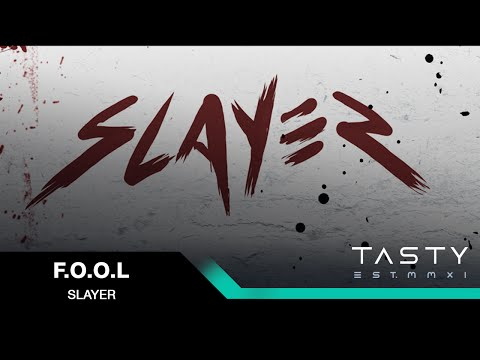 F.O.O.L - Slayer [Tasty Release]