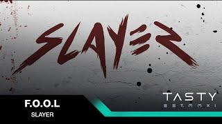 F.O.O.L - Slayer [Tasty Release]