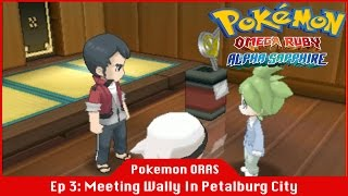 Meeting Wally In PetalBurg City - Pokemon Omega Ruby and Alpha Sapphire [#03] [Gameplay]
