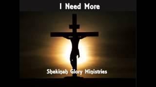 I Need More by Shekinah Glory Ministry