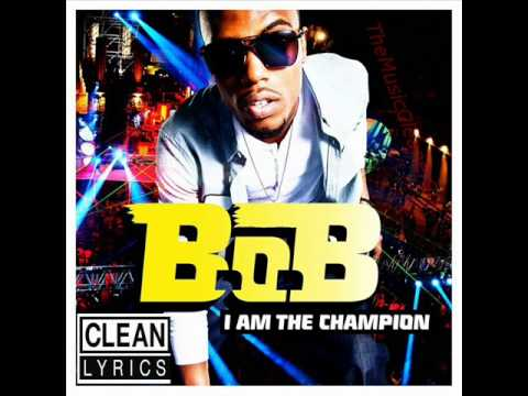 B.o.B - I Am The Champion (Clean)