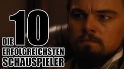 Die 10 ERFOLGREICHSTEN SCHAUSPIELER Hollywoods