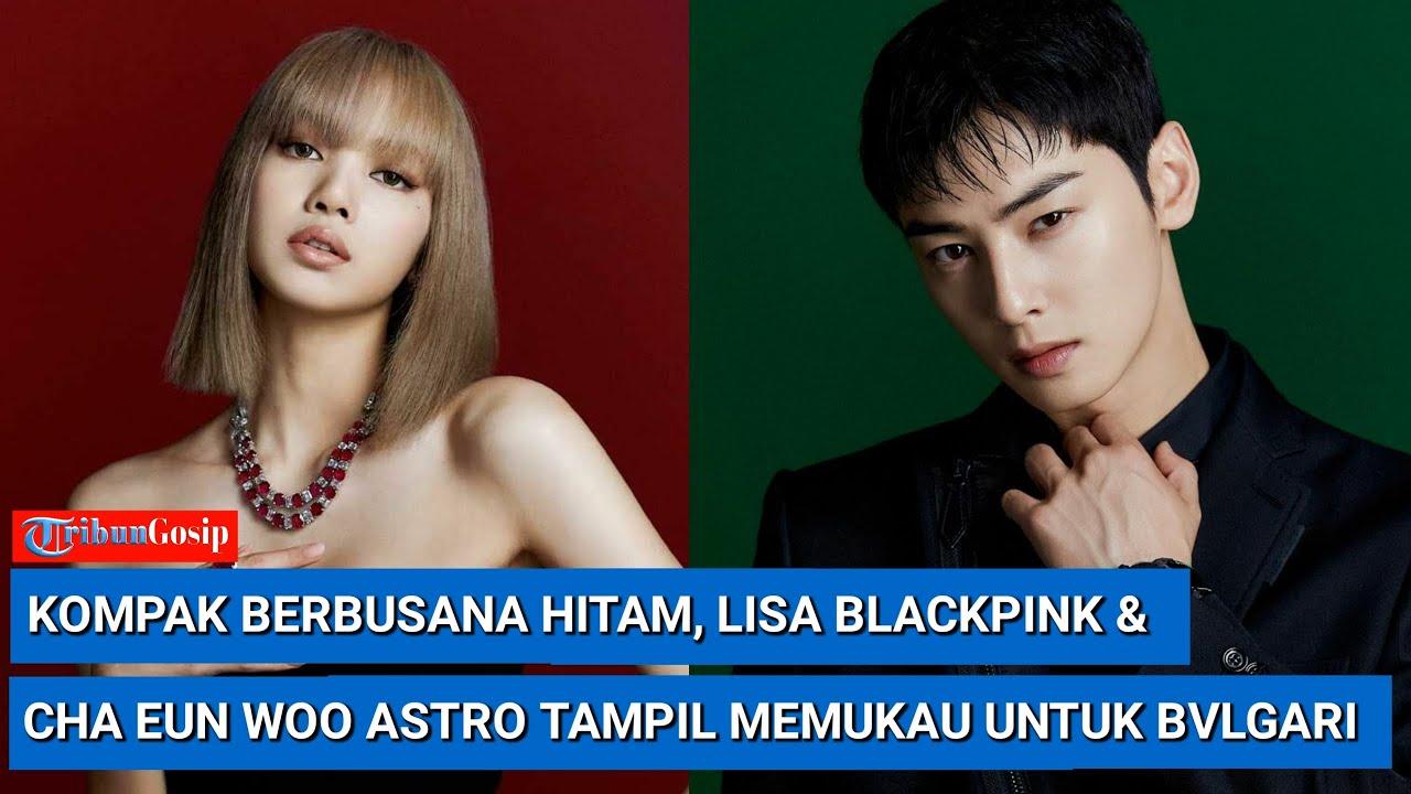 Kompak Berbusana Hitam, Lisa BLACKPINK Dan Cha Eun Woo ASTRO Tampil Memukau Untuk Bvlgari