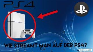 WIE STREAMT MAN AUF DER PS4??? SCHNELL UND EINFACH ERKLÄRT
