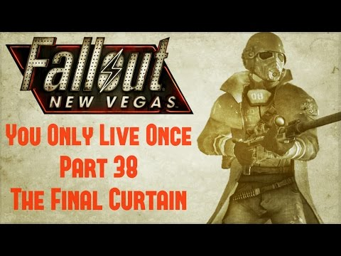 Fallout New Vegas: You Only Live Once - Part 38 - The Final Curtain