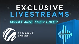 Exclusive Livestreams on PreSonus Sphere - What Are They Like?
