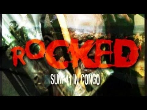 ROCKED: Sum 41 in the Congo (Full Length Documentary)