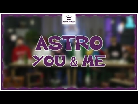 [Türkçe Altyazılı] ASTRO - You & Me (Thanks AROHA)
