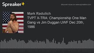 TVPT X-TRA: Championship One Man Gang vs Jim Duggan UWF Dec 20th, 1986