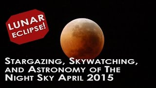 Lunar Eclipse April 2015 Stargazing Skywatching Astronomy For Kids Ep 2