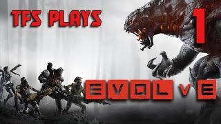 TFS Plays: Evolve - 1 - LET THE HUNT BEGIN