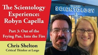 The Scientology Experience, Part 3: Out of the Frying Pan...