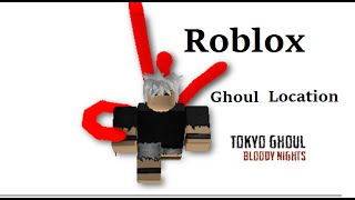 Roblox Tokyo Ghoul: Bloody Nights 'Ghoul Location'