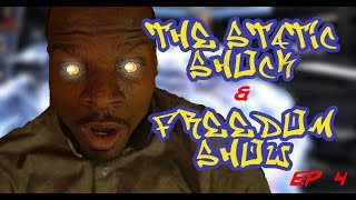 Static Shock & Freedom Show | EP. 4 | I Don't Wanna Be Static