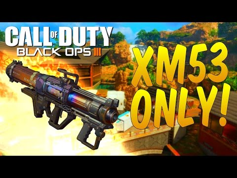 XM-53 Only! | How To Use The XM53 - Black Ops 3 Live Commentary