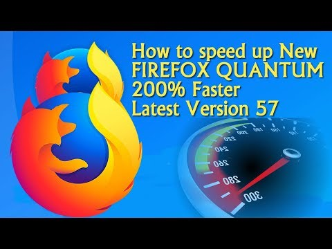 How to speed up New FIREFOX QUANTUM 200%...