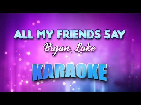 Bryan, Luke - All My Friends Say (Karaoke version with Lyrics)