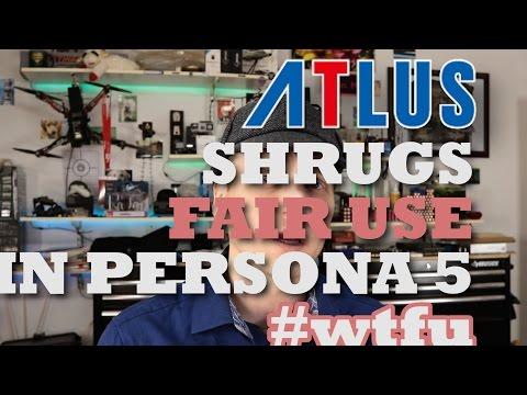 ATLUS shrugs Fair Use in Persona 5 streaming rules #wtfu