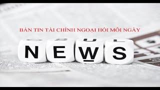 Forex news - Bản tin forex - Tin tức forex mới nhất -Thị trường ngoại hối forex Việt Nam.