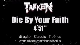 TAKKEN - DIE BY YOUR FAITH  (Official Clip)