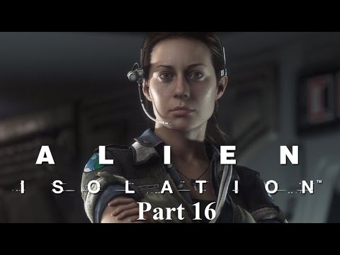 Alien Isolation Part 16: Well That Just Pissed Em Off