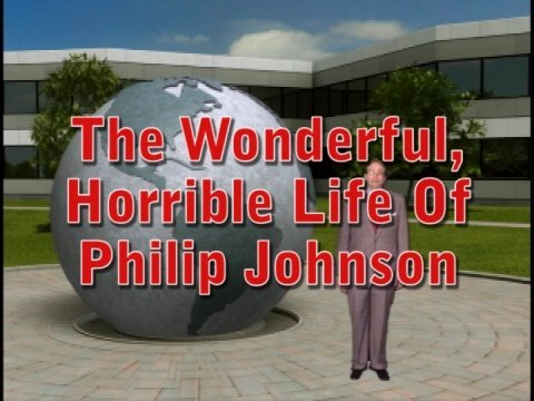 The Wonderful, Horrible Life Of Philip Johnson