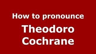 How to pronounce Theodoro Cochrane (Brazilian/Portuguese) - PronounceNames.com