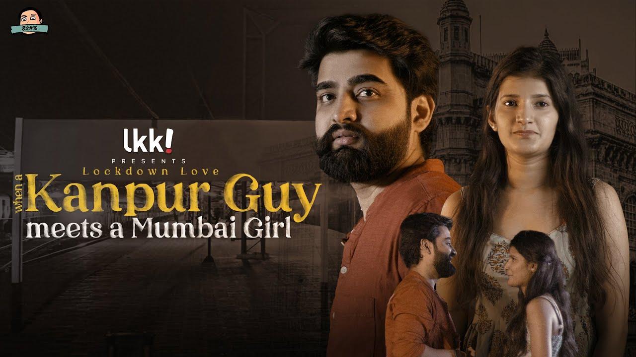 When a Kanpur Guy Meets a Mumbai Girl | Lockdown Love ft. Gunjan Saini & Swapnil Dubey | LKK