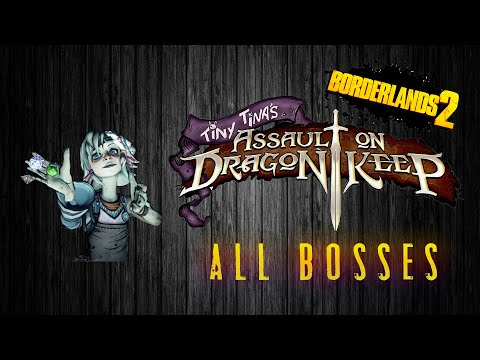 Borderlands 2. DLC: Tiny tina's assault on dragon keep. All Bosses.  