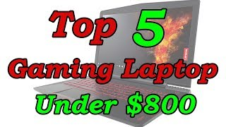 5 Best Gaming Laptop Under $800 For 2018
