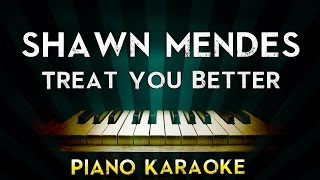 Shawn Mendes - Treat You Better | Piano Karaoke Instrumental Lyrics Cover Sing Along