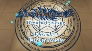 Ars Magica 2: Wizard Training - Episode 4 - Essence Nexus