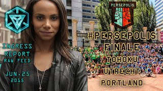 INGRESS REPORT - #Persepolis Finale: Tohoku, Utrecht, Portland - Raw Feed June 26 2015