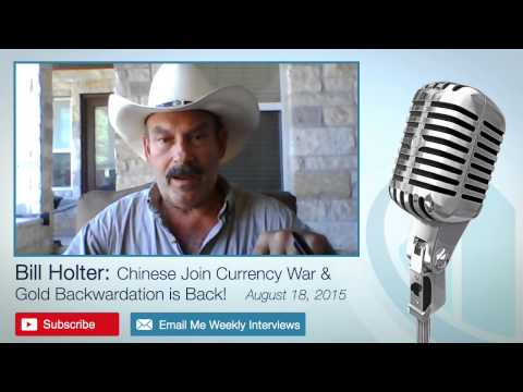 Bill Holter: Chinese Join Currency War & Gold Backwardation is Back! – August 18, 2015