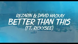 REZarin & David Mackay - Better Than This [Official Lyric Video] (ft. Rickysee)