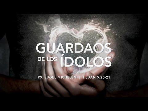 """""""Guardaos De Los ídolos"""" 1 Juan 5:20-21 Ps. Sugel Michelén"""