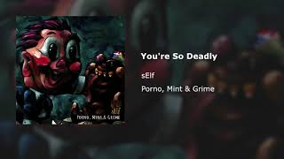 Watch Self youre So Deadly video