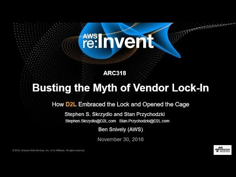 AWS re:Invent 2016: Busting the Myth of Vendor Lock-In: D2L Embraced the Lock (ARC318)