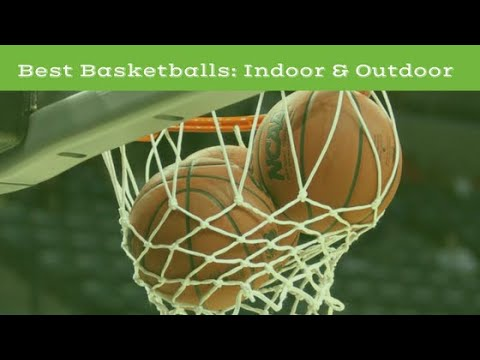 Best Basketballs: Outdoor and Indoor (2020 Buyers Guide)