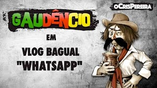 Vlog Bagual do Gaudêncio - WHATSAPP (Part I)