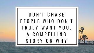 Don't Chase People Who Don't Truly Want You, A Compelling Story On Why
