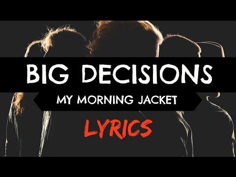Big Decisions - My Morning Jacket (lyrics)