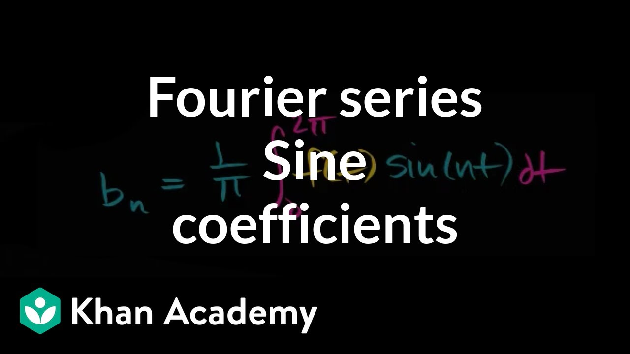 Fourier coefficients for sine terms (video)   Khan Academy