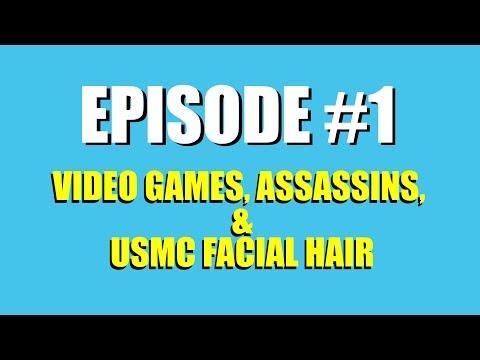 Video Games, Assassins, and USMC Facial Hair - Podcast #1
