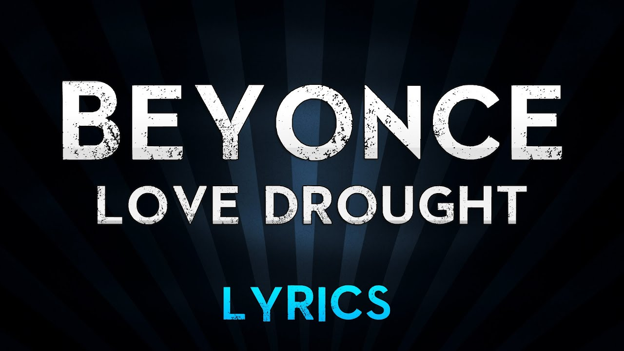 a16d4612b Beyonce - Love Drought (Lyrics) - YouTube