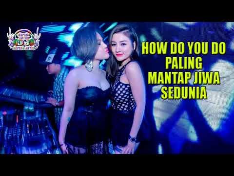 DJ HOW DO YOU DO REMIX BASSNYA MANTAP JIWA 2018 DIJAMIN GAK ADA DUANYA
