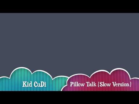Pillow Talk - Kid Cudi (Slowed Down)