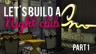 The Sims 4 — Let's Build A Night Club — Part 1