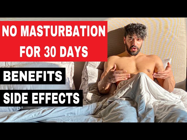 I STOPPED MASTURBATION FOR 30 DAYS - Benefits & Side Effects